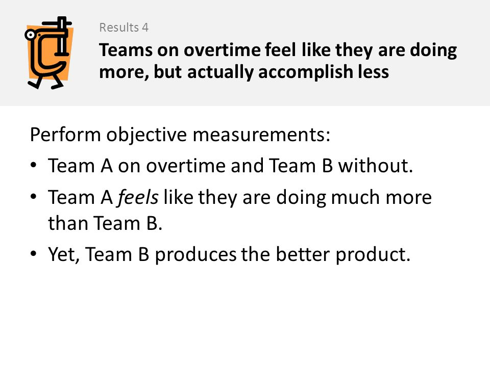 Perform objective measurements: Team A on overtime and Team B without.