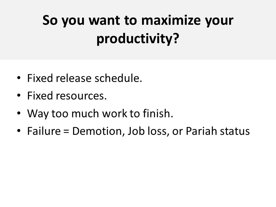So you want to maximize your productivity