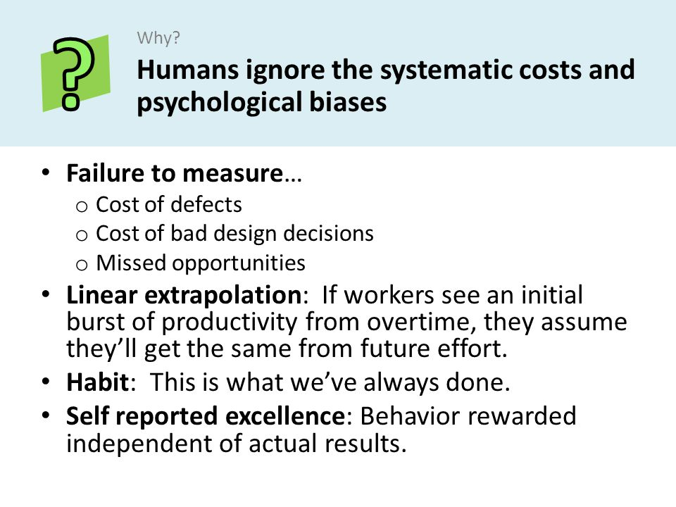Humans ignore the systematic costs and psychological biases