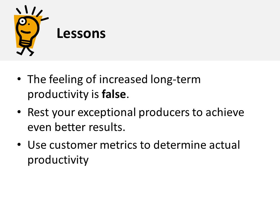 Lessons The feeling of increased long-term productivity is false.