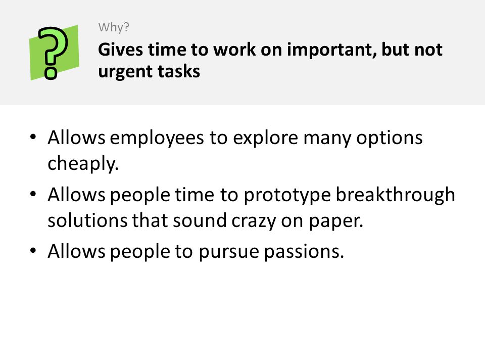 Allows employees to explore many options cheaply.