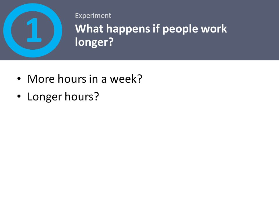 1 What happens if people work longer More hours in a week