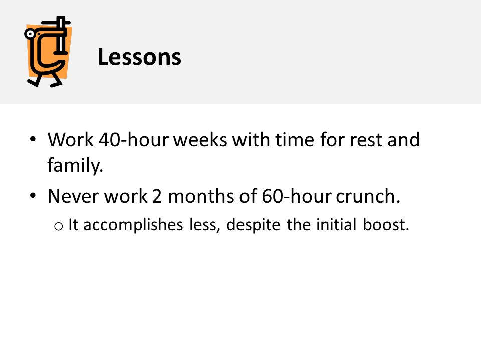 Lessons Work 40-hour weeks with time for rest and family.