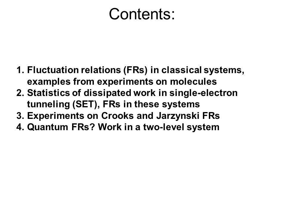 Contents: Fluctuation relations (FRs) in classical systems, examples from experiments on molecules.
