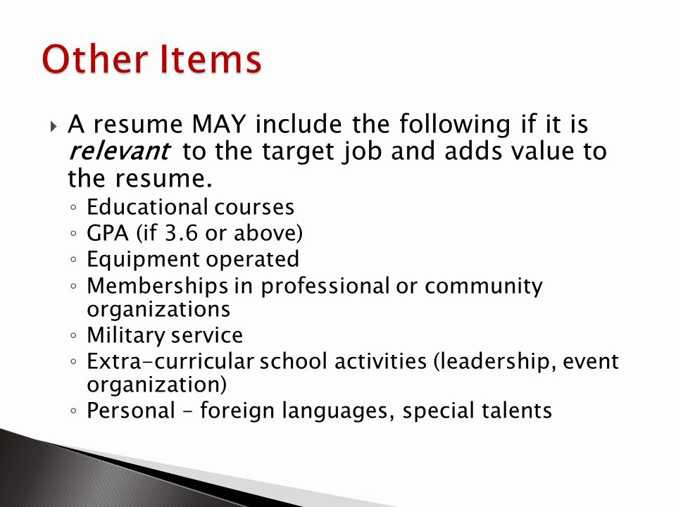 Other Items A resume MAY include the following if it is relevant to the target job and adds value to the resume.