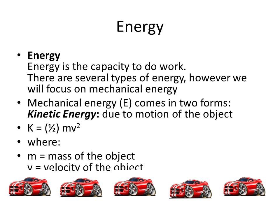 Energy Energy Energy is the capacity to do work. There are several types of energy, however we will focus on mechanical energy.