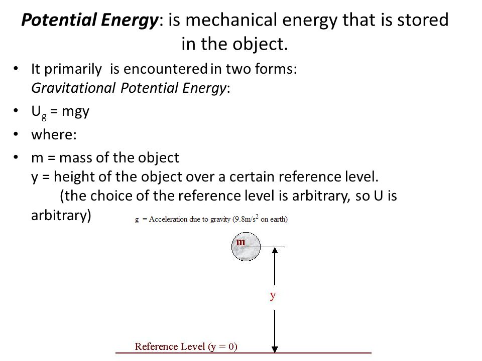 Potential Energy: is mechanical energy that is stored in the object.