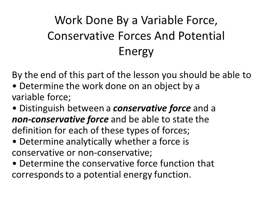 Work Done By a Variable Force, Conservative Forces And Potential Energy