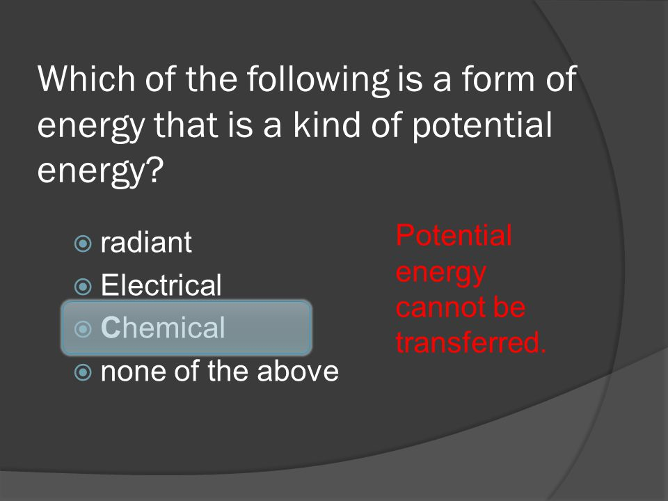 Which of the following is a form of energy that is a kind of potential energy