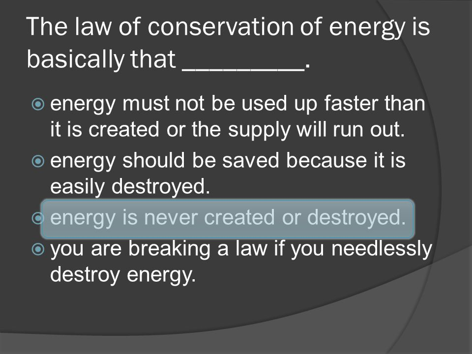The law of conservation of energy is basically that _________.