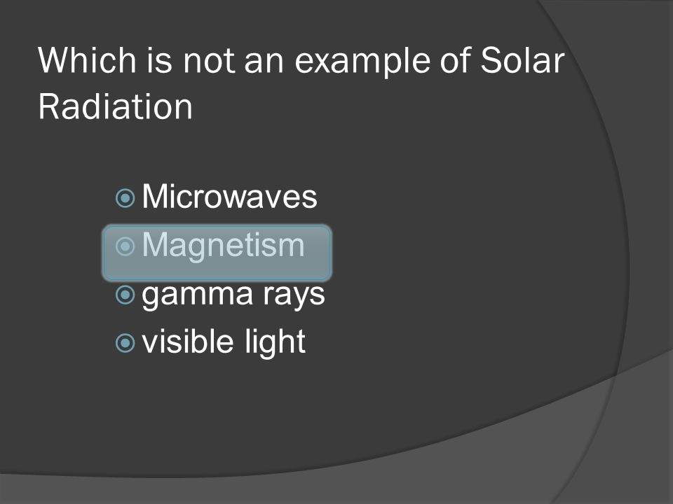Which is not an example of Solar Radiation