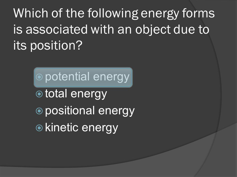 Which of the following energy forms is associated with an object due to its position