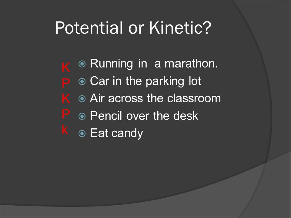 Potential or Kinetic K P k Running in a marathon.