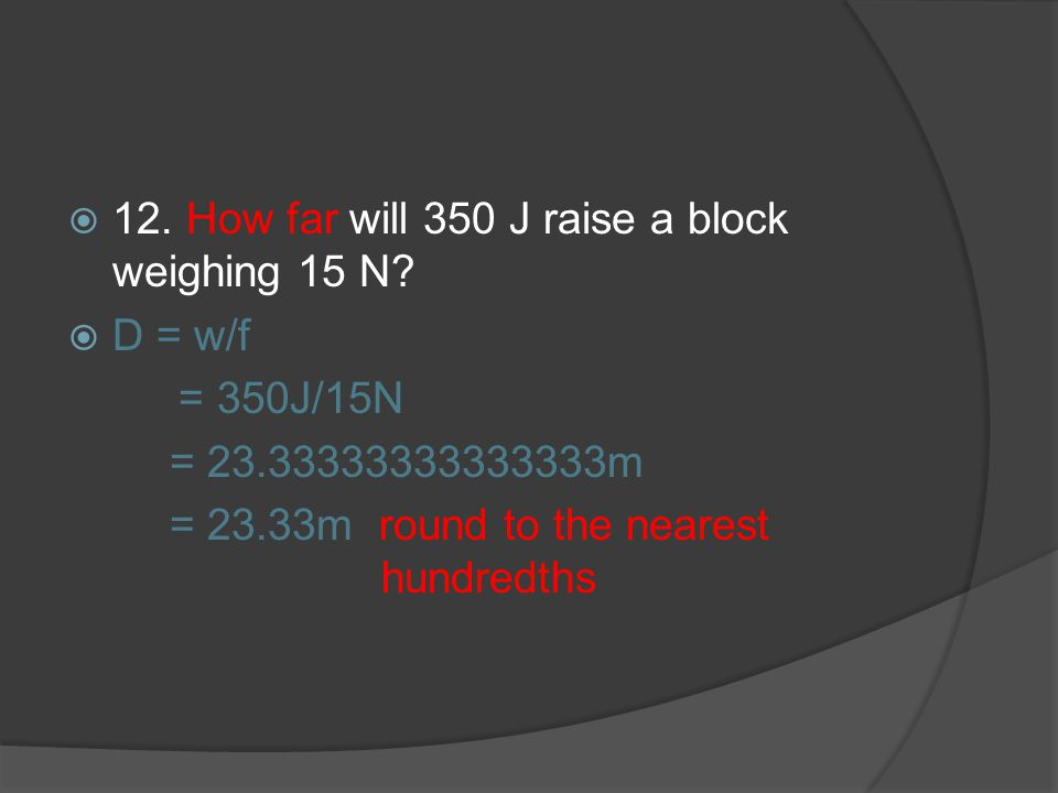 12. How far will 350 J raise a block weighing 15 N