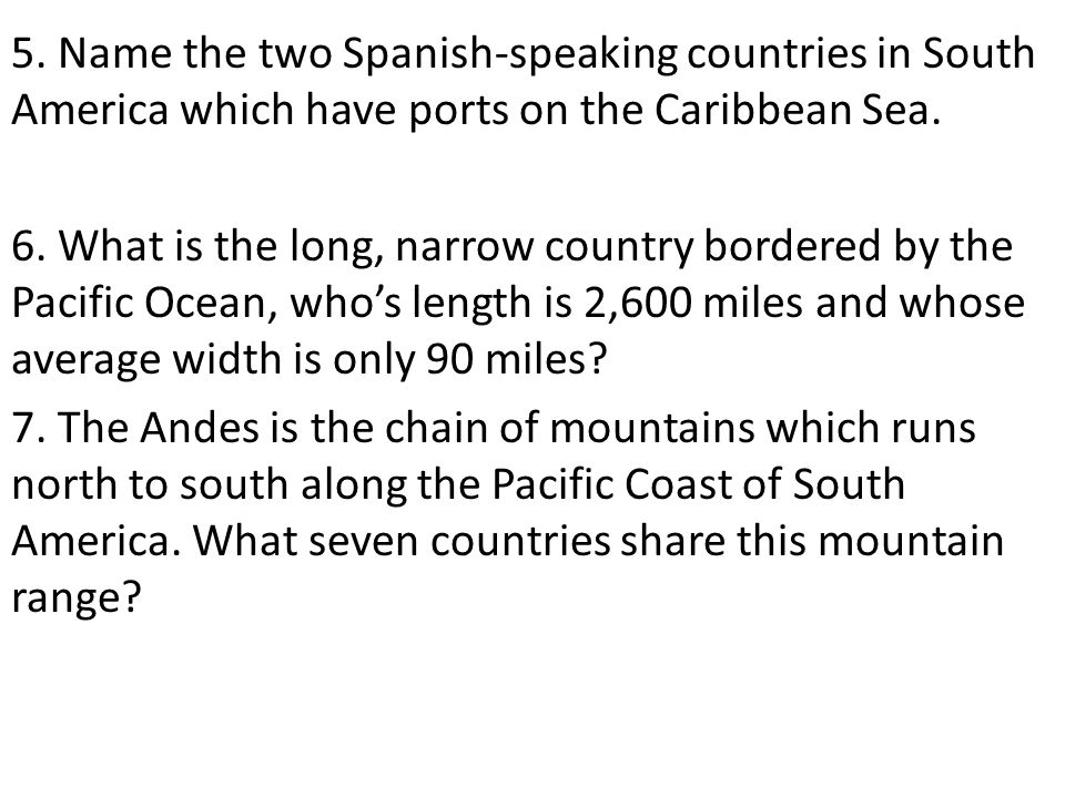 5. Name the two Spanish-speaking countries in South America which have ports on the Caribbean Sea.