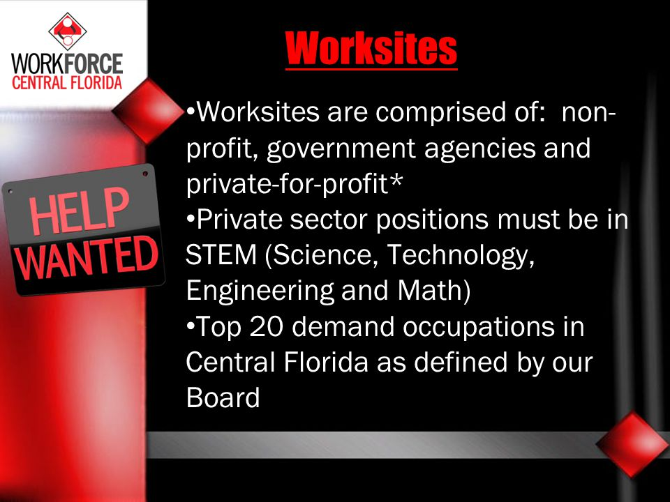 Worksites Worksites are comprised of: non-profit, government agencies and private-for-profit*