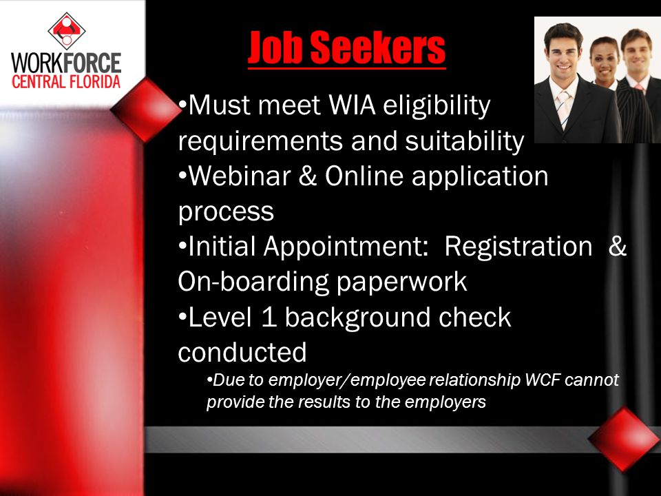 Job Seekers Must meet WIA eligibility requirements and suitability