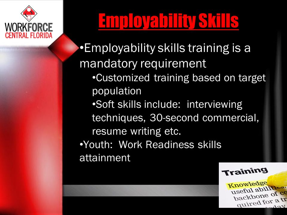 Employability Skills Employability skills training is a mandatory requirement. Customized training based on target population.
