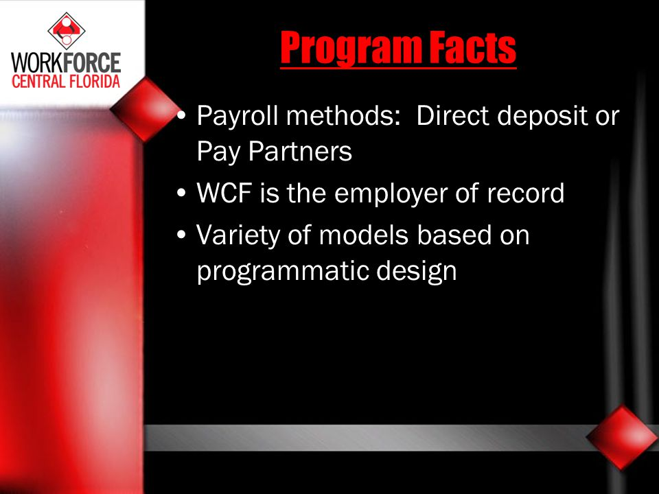 Program Facts Payroll methods: Direct deposit or Pay Partners