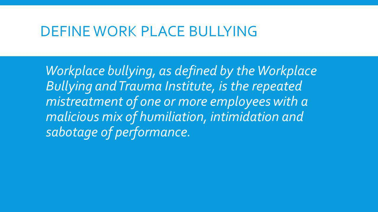 bullying at the workplace using intimidation Workplace bullying is more common than  why it's important to prevent workplace bullying  an instance in which someone is using power or intimidation to hurt.
