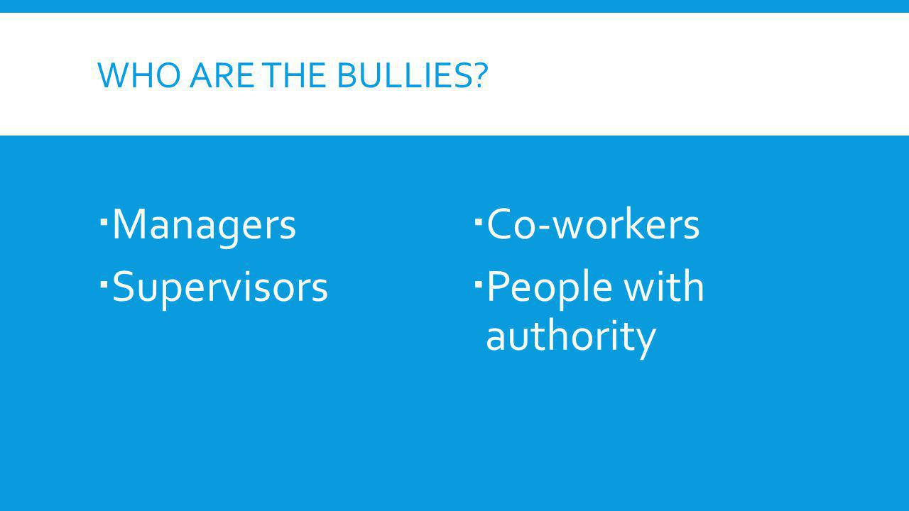 Managers Supervisors Co-workers People with authority