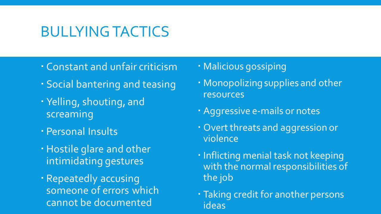 Bullying tactics Constant and unfair criticism