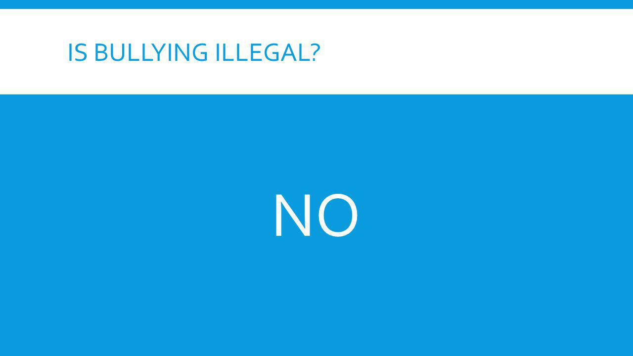 Is bullying Illegal NO