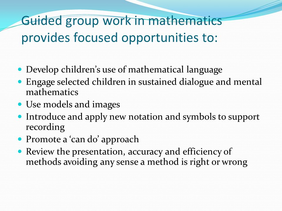Guided group work in mathematics provides focused opportunities to: