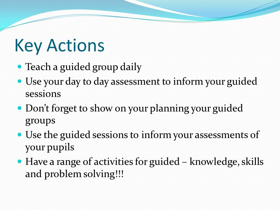 Key Actions Teach a guided group daily