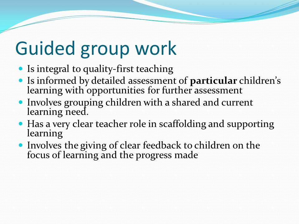 Guided group work Is integral to quality-first teaching