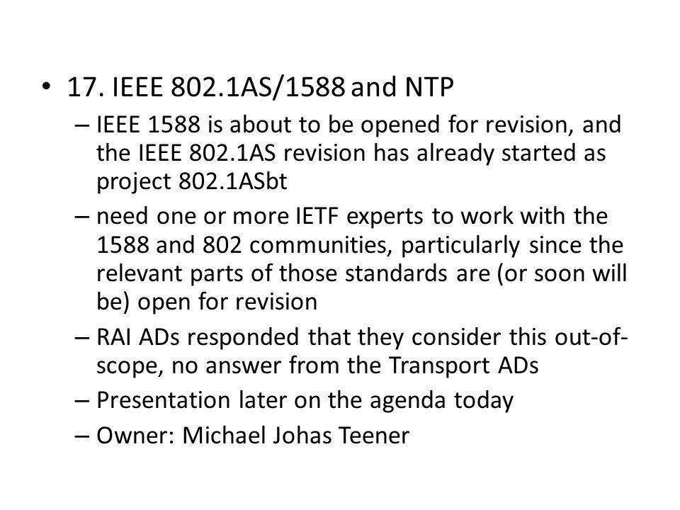17. IEEE 802.1AS/1588 and NTP IEEE 1588 is about to be opened for revision, and the IEEE 802.1AS revision has already started as project 802.1ASbt.