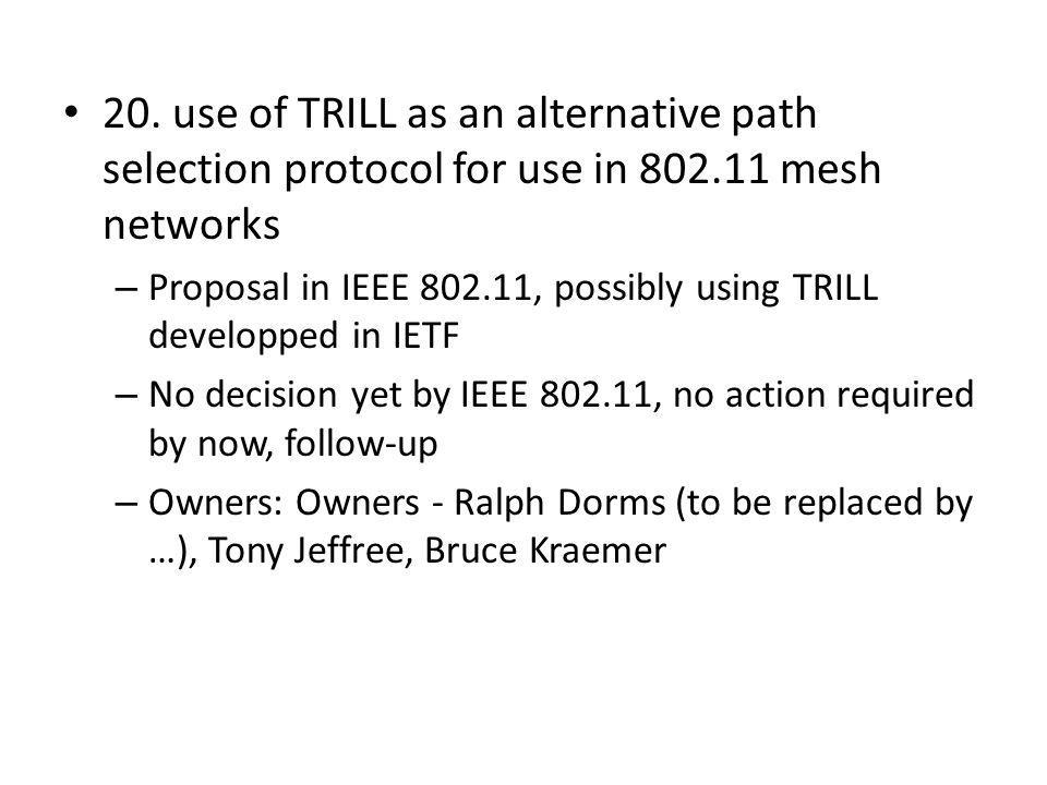 20. use of TRILL as an alternative path selection protocol for use in 802.11 mesh networks