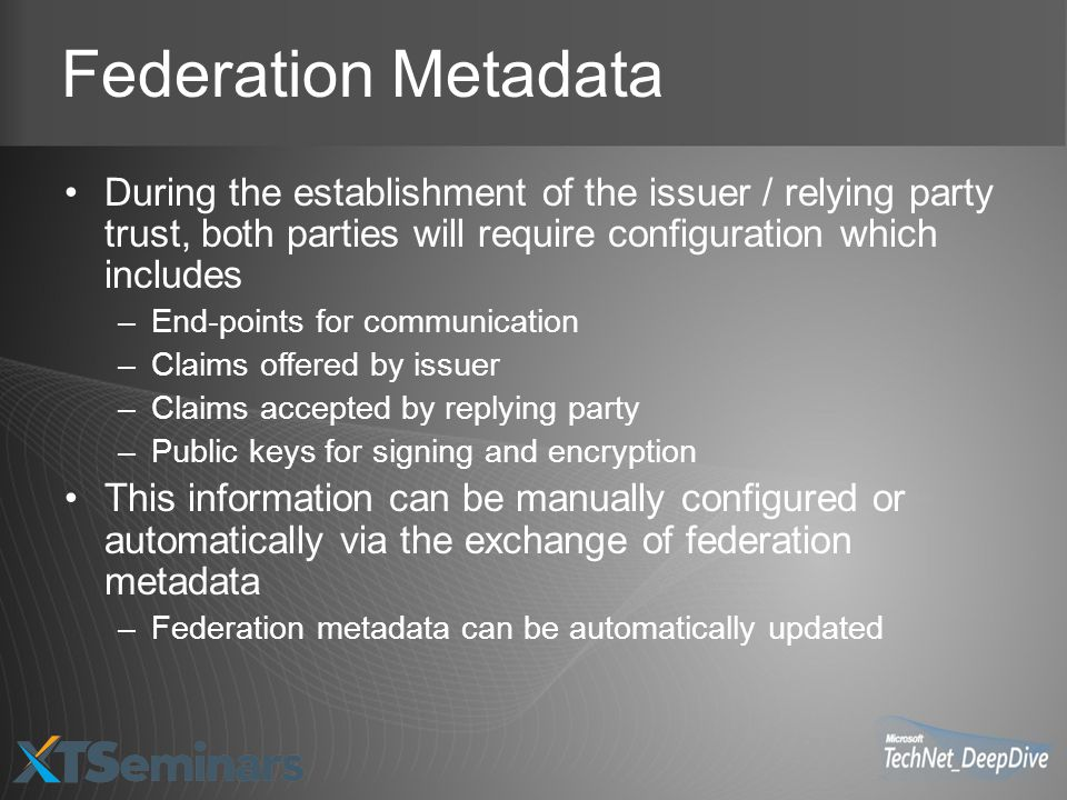 Federation Metadata During the establishment of the issuer / relying party trust, both parties will require configuration which includes.