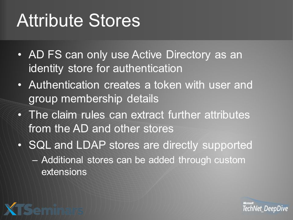 Attribute Stores AD FS can only use Active Directory as an identity store for authentication.