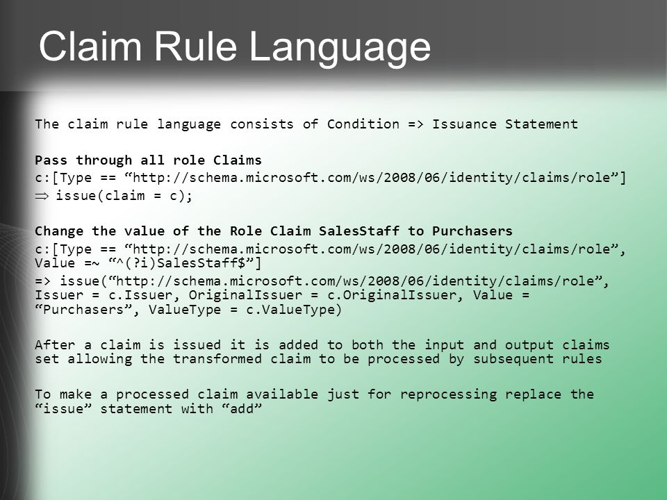 Claim Rule Language The claim rule language consists of Condition => Issuance Statement. Pass through all role Claims.