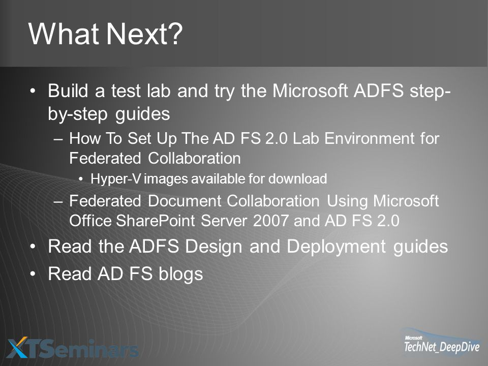What Next Build a test lab and try the Microsoft ADFS step-by-step guides. How To Set Up The AD FS 2.0 Lab Environment for Federated Collaboration.