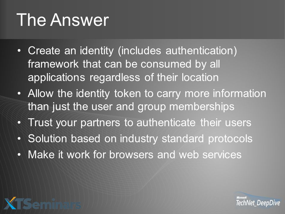 The Answer Create an identity (includes authentication) framework that can be consumed by all applications regardless of their location.