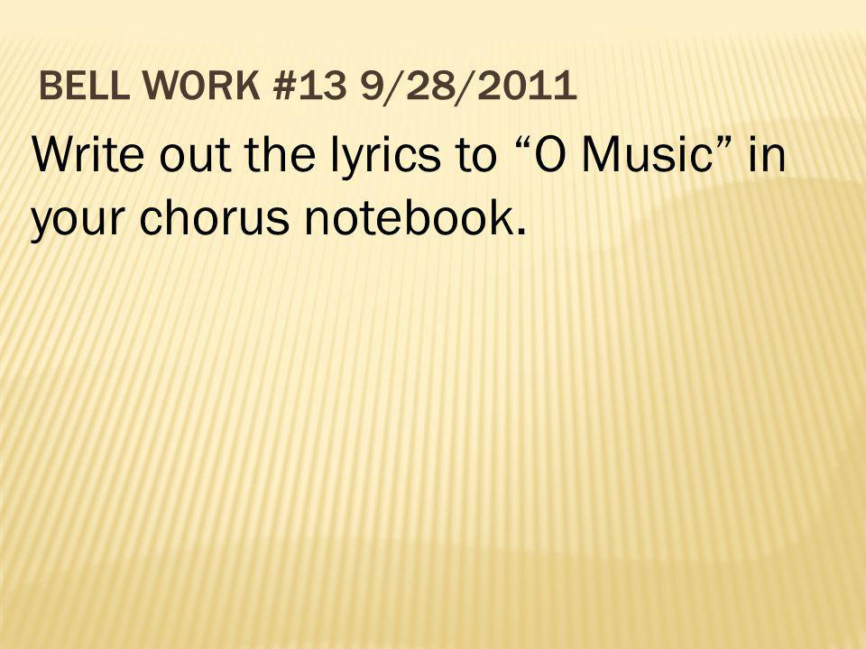 Write out the lyrics to O Music in your chorus notebook.