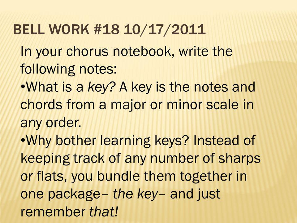 Bell Work #18 10/17/2011 In your chorus notebook, write the following notes: