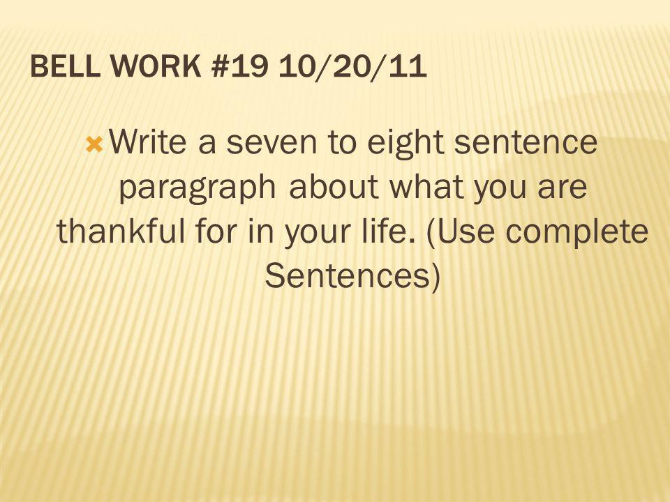 Bell Work #19 10/20/11 Write a seven to eight sentence paragraph about what you are thankful for in your life.