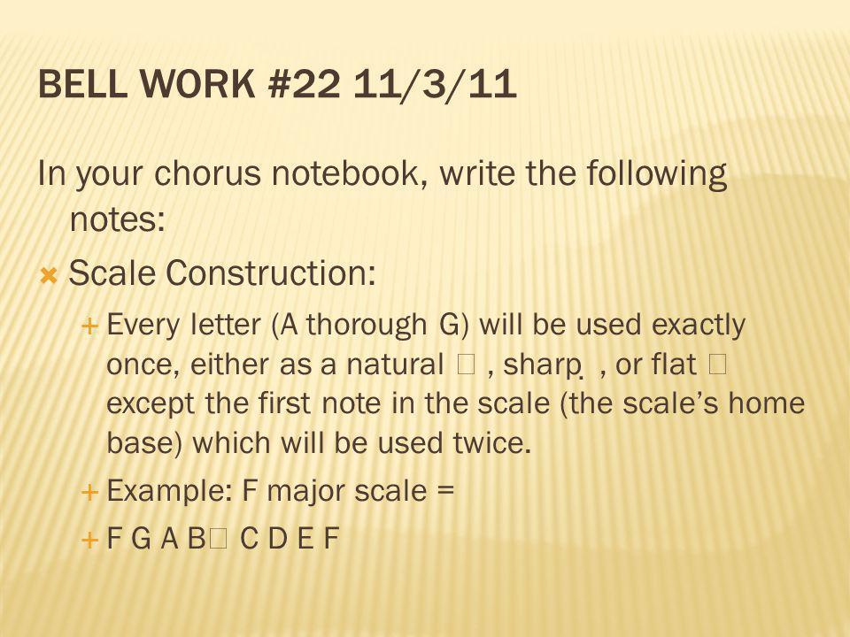 Bell Work #22 11/3/11 In your chorus notebook, write the following notes: Scale Construction: