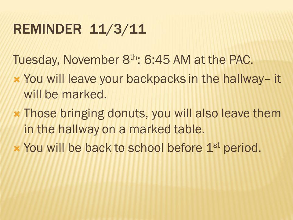 REMINDER 11/3/11 Tuesday, November 8th: 6:45 AM at the PAC.