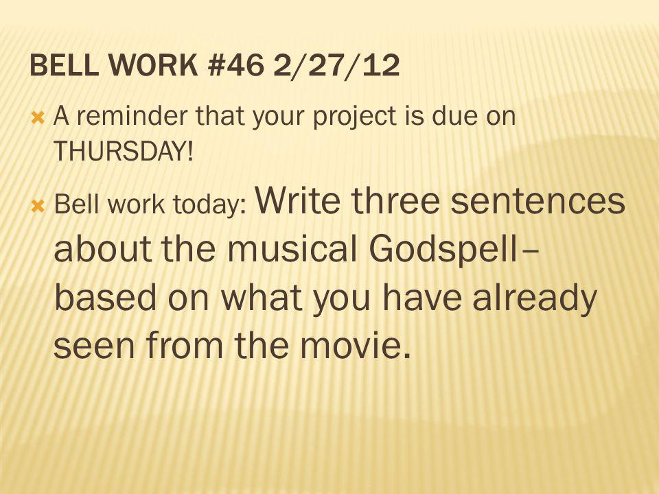 Bell work #46 2/27/12 A reminder that your project is due on THURSDAY!
