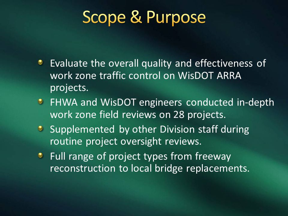 Scope & Purpose Evaluate the overall quality and effectiveness of work zone traffic control on WisDOT ARRA projects.