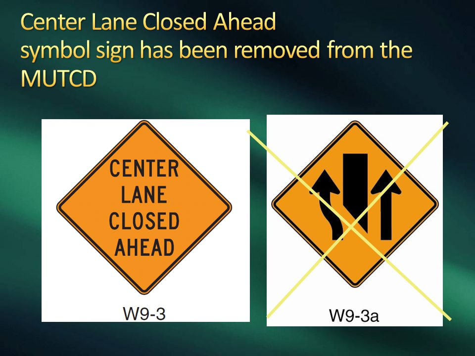 Center Lane Closed Ahead symbol sign has been removed from the MUTCD