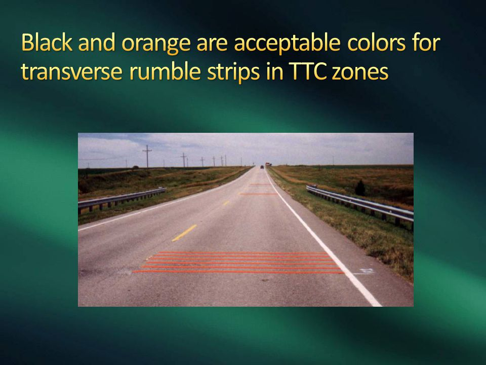 Black and orange are acceptable colors for transverse rumble strips in TTC zones