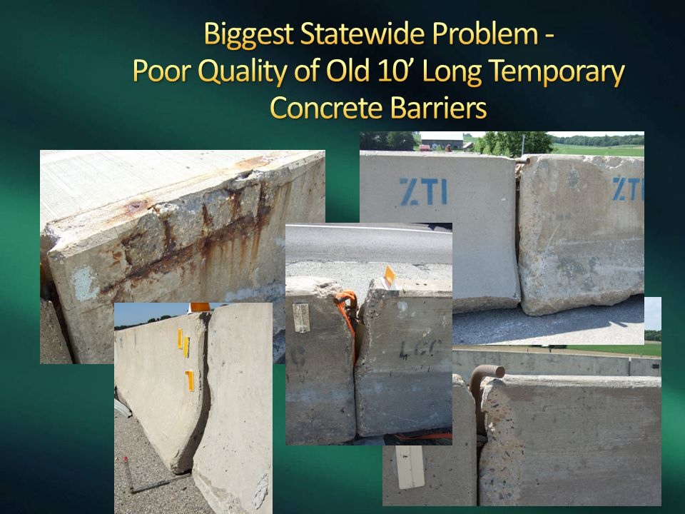 Biggest Statewide Problem - Poor Quality of Old 10' Long Temporary Concrete Barriers