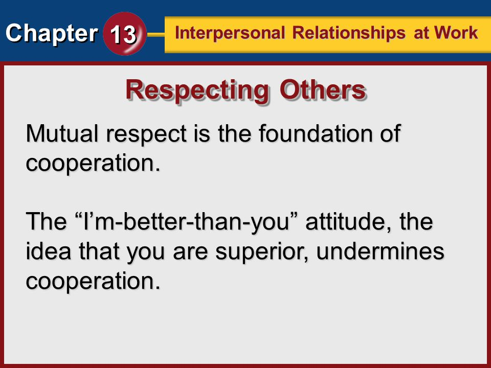 Respecting Others Mutual respect is the foundation of cooperation.