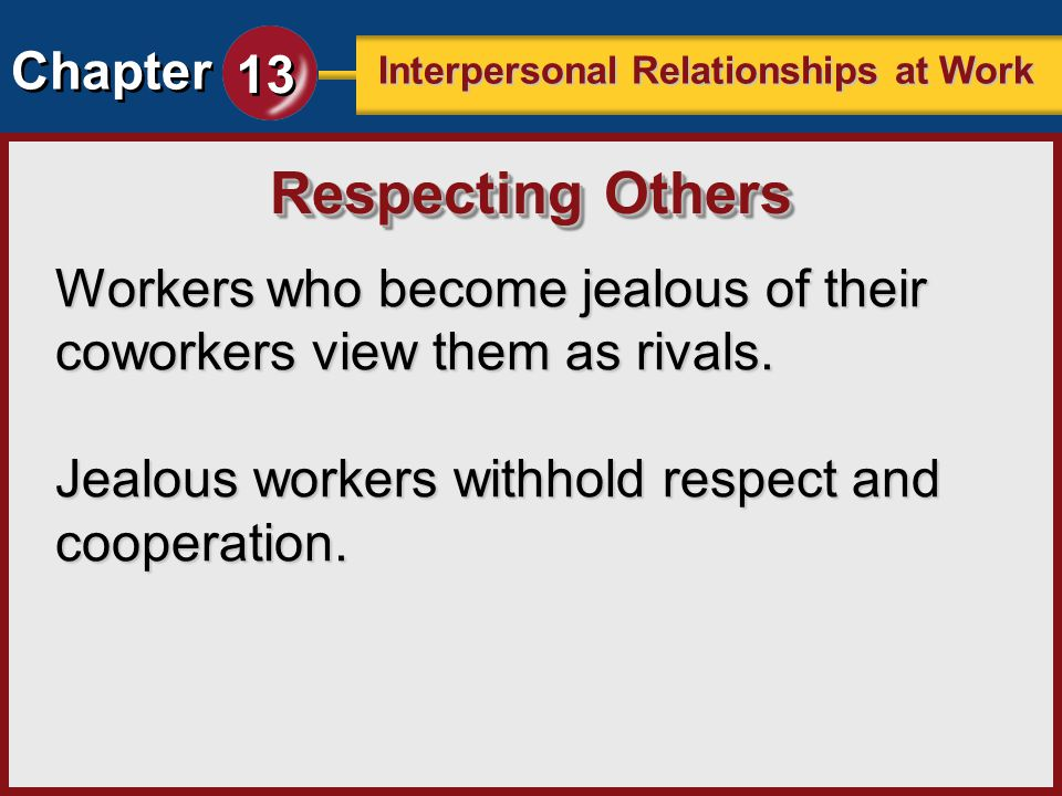 Respecting Others Workers who become jealous of their coworkers view them as rivals.