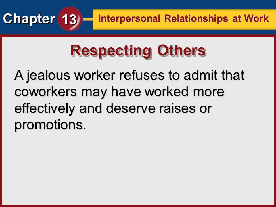 Respecting Others A jealous worker refuses to admit that coworkers may have worked more effectively and deserve raises or promotions.